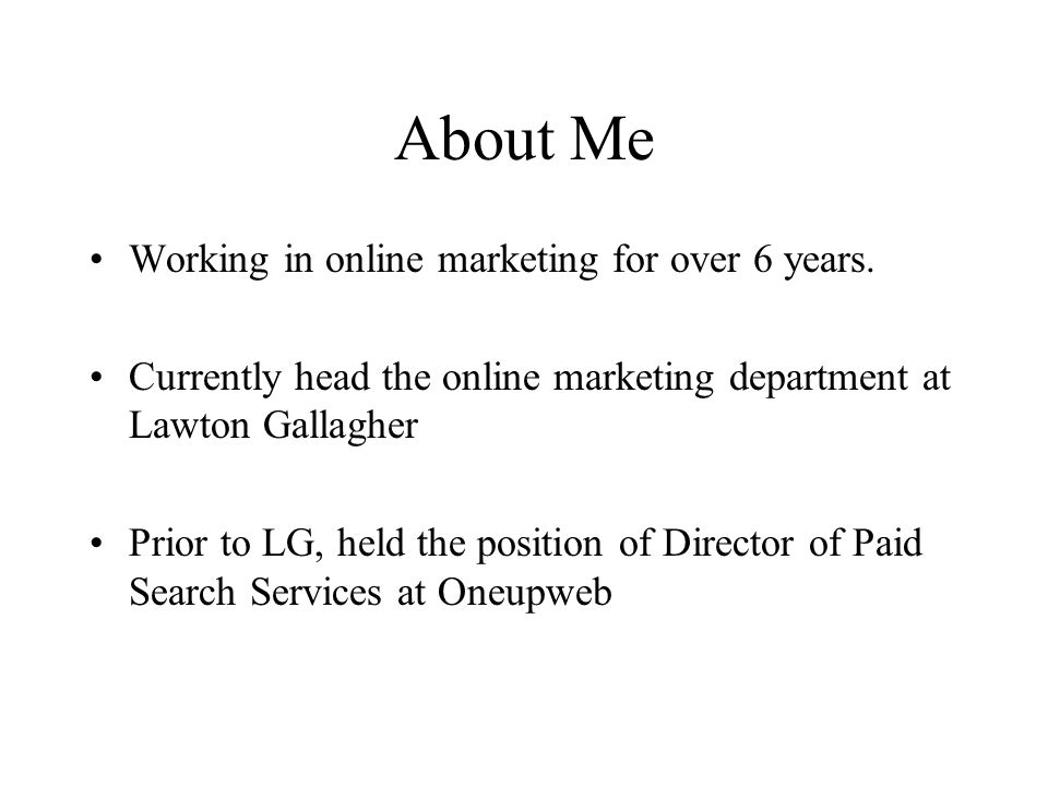 About Me Working in online marketing for over 6 years.