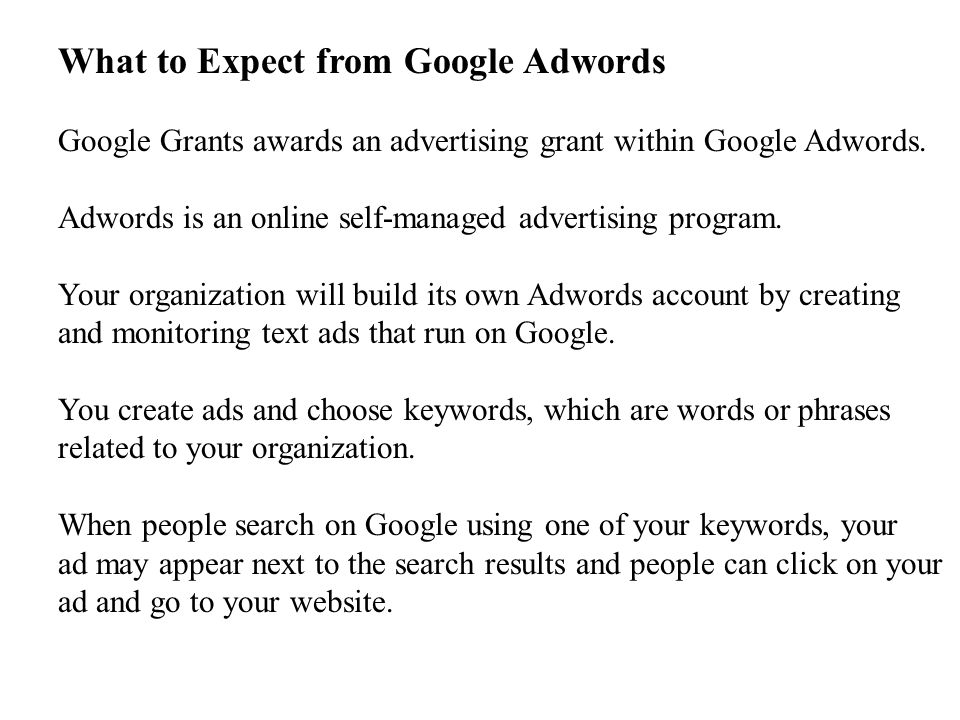 What to Expect from Google Adwords Google Grants awards an advertising grant within Google Adwords.