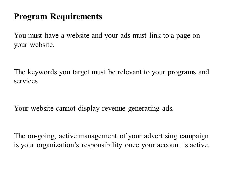 Program Requirements You must have a website and your ads must link to a page on your website.