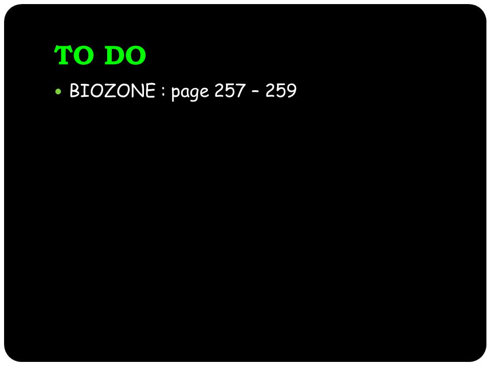 TO DO BIOZONE : page 257 – 259