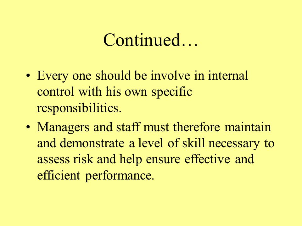 Continued… Every one should be involve in internal control with his own specific responsibilities.