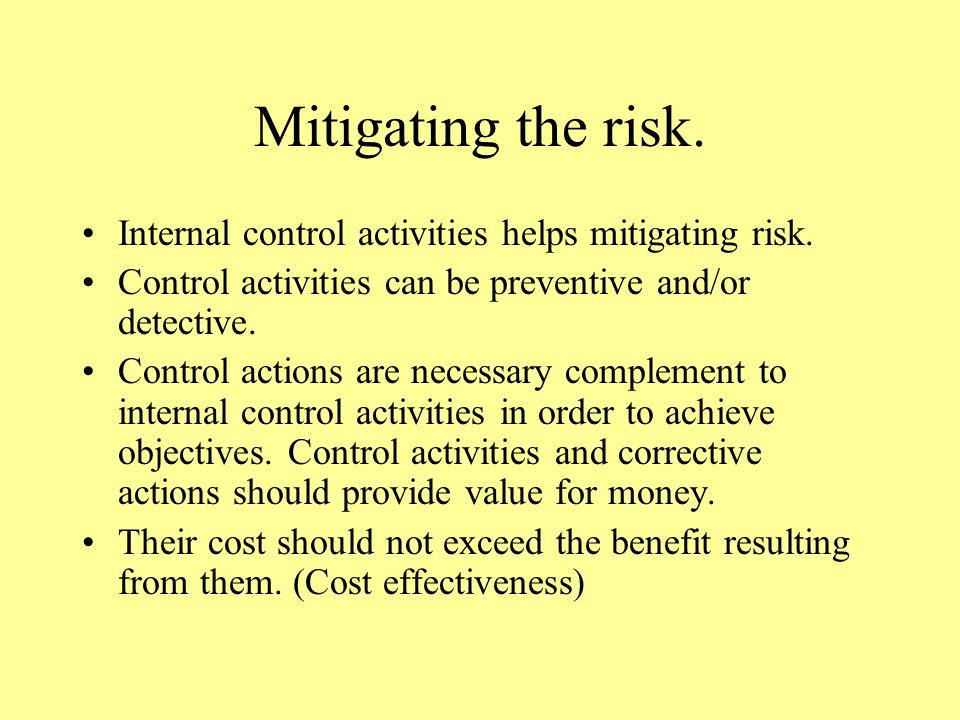 Mitigating the risk. Internal control activities helps mitigating risk.