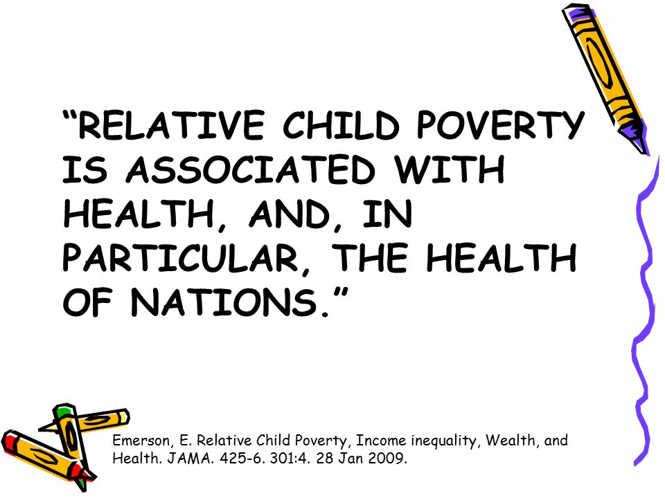 RELATIVE CHILD POVERTY IS ASSOCIATED WITH HEALTH, AND, IN PARTICULAR, THE HEALTH OF NATIONS. Emerson, E.