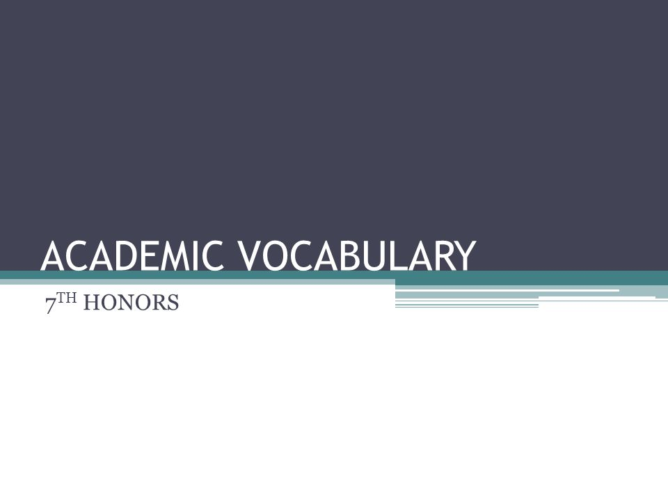 ACADEMIC VOCABULARY 7 TH HONORS