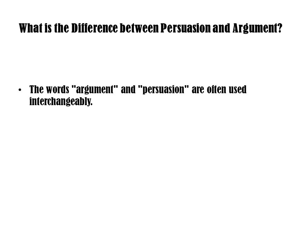 What is the Difference between Persuasion and Argument.