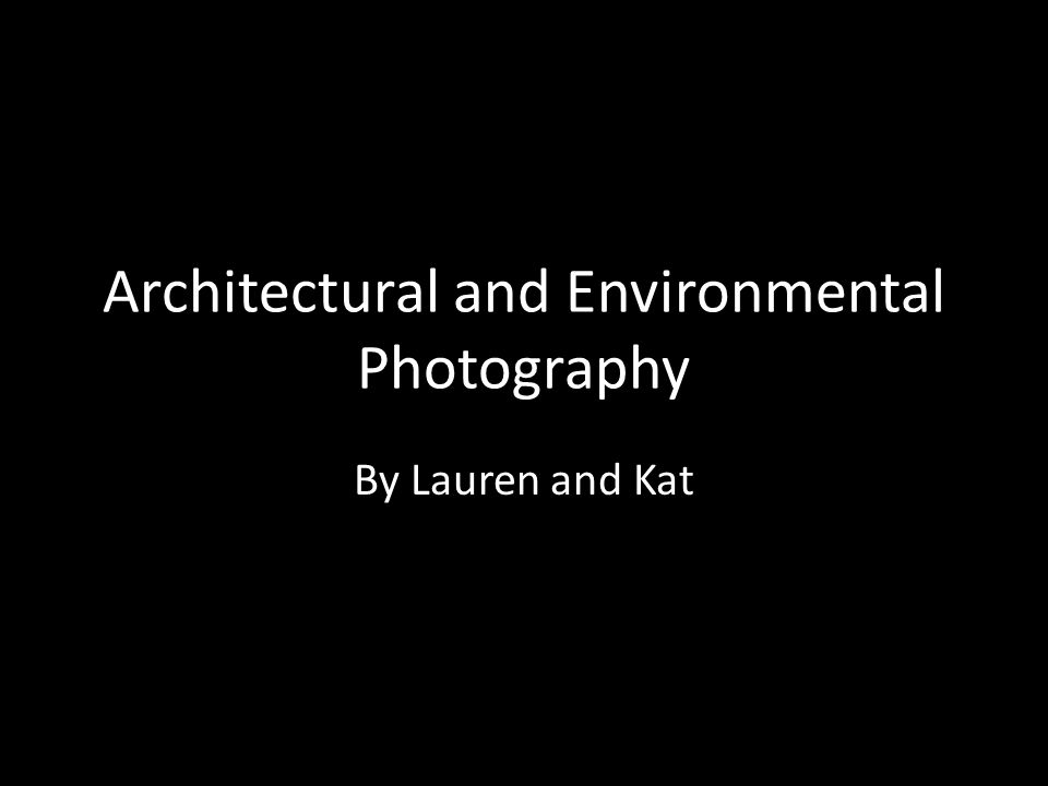 Architectural and Environmental Photography By Lauren and Kat