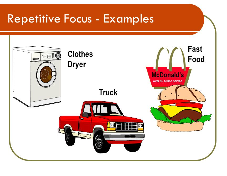 Repetitive Focus - Examples Truck Clothes Dryer Fast Food McDonald's over 95 billion served