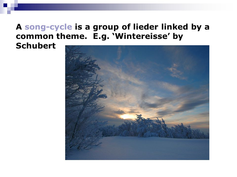 A song-cycle is a group of lieder linked by a common theme. E.g. 'Wintereisse' by Schubert