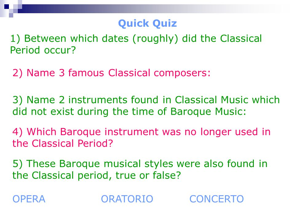Quick Quiz 1) Between which dates (roughly) did the Classical Period occur.