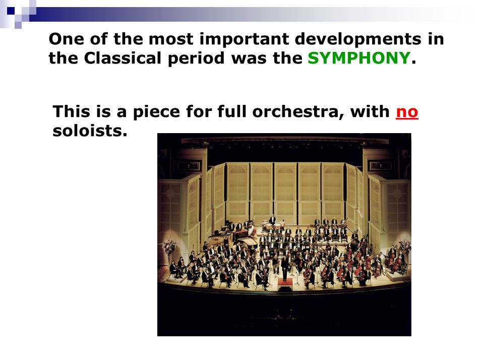 One of the most important developments in the Classical period was the SYMPHONY.