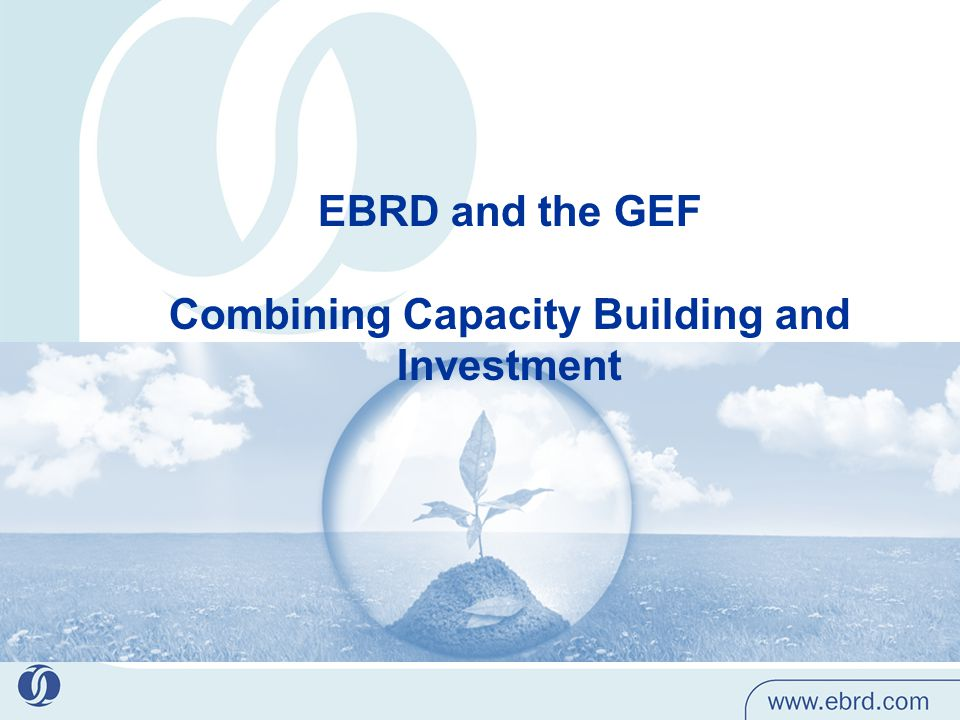 EBRD and the GEF Combining Capacity Building and Investment