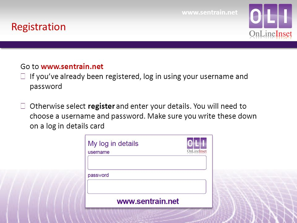 Registration Go to   ð If you've already been registered, log in using your username and password ð Otherwise select register and enter your details.