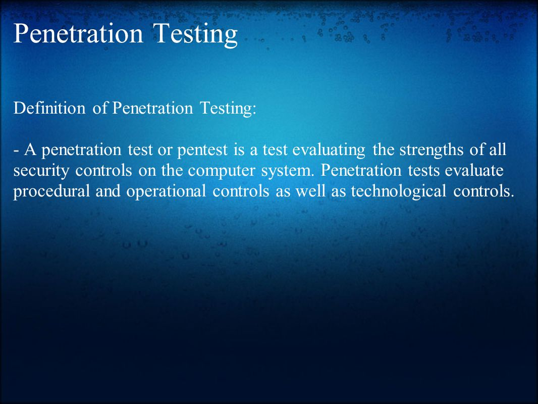 Penetration Testing Definition of Penetration Testing: - A penetration test or pentest is a test evaluating the strengths of all security controls on the computer system.
