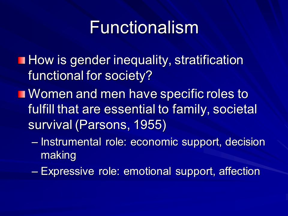 Functionalism How is gender inequality, stratification functional for society.