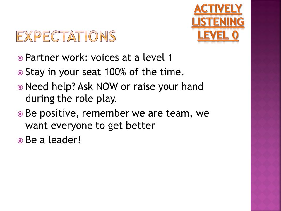  Partner work: voices at a level 1  Stay in your seat 100% of the time.
