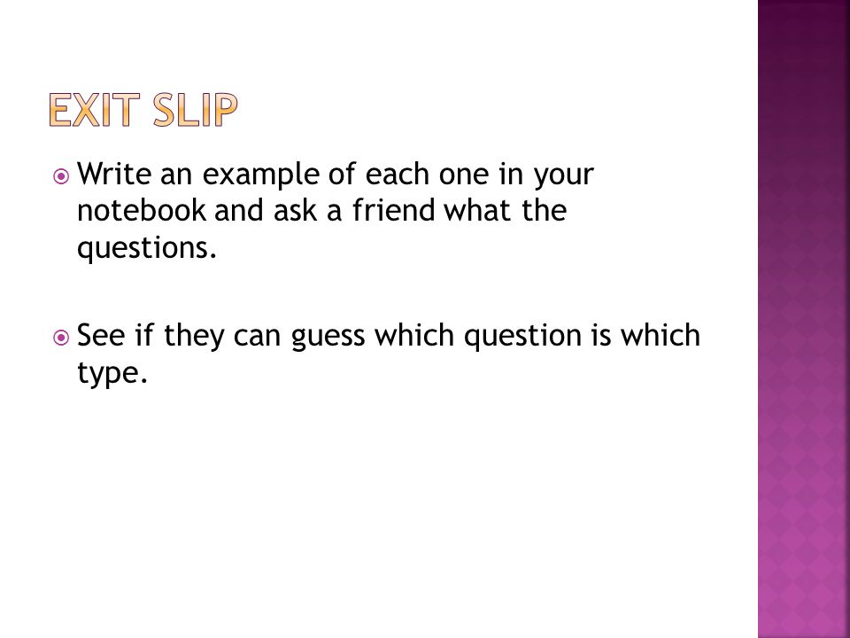  Write an example of each one in your notebook and ask a friend what the questions.