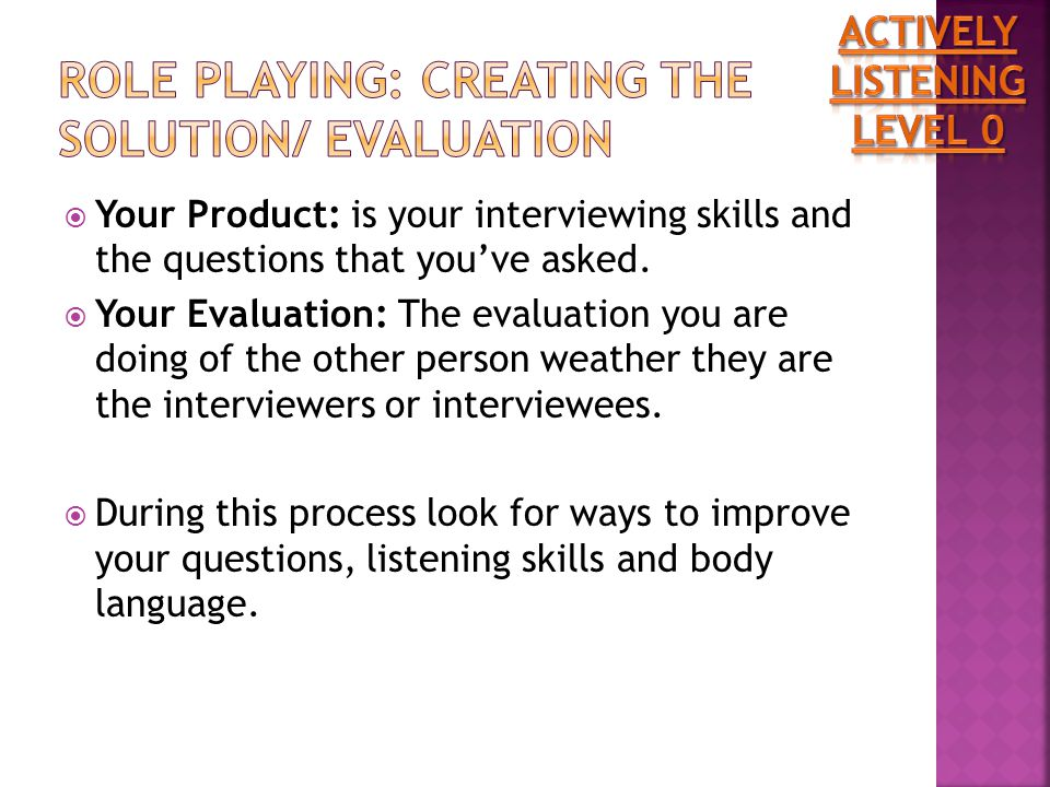  Your Product: is your interviewing skills and the questions that you've asked.