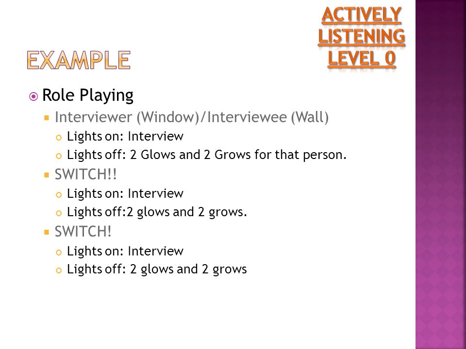  Role Playing  Interviewer (Window)/Interviewee (Wall) Lights on: Interview Lights off: 2 Glows and 2 Grows for that person.