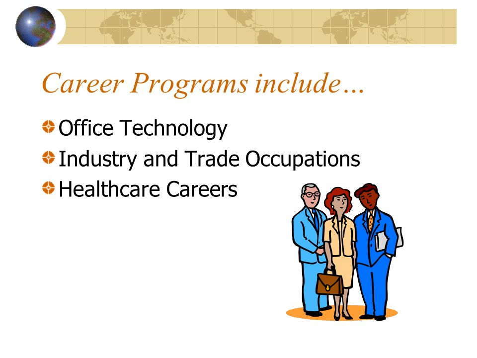 Career Programs include… Office Technology Industry and Trade Occupations Healthcare Careers