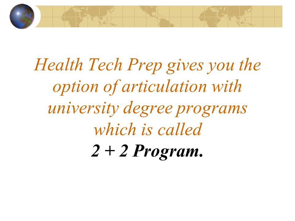 Health Tech Prep gives you the option of articulation with university degree programs which is called Program.
