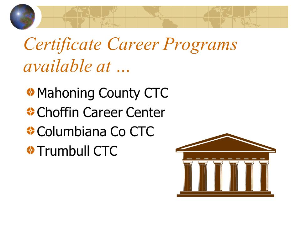 Certificate Career Programs available at … Mahoning County CTC Choffin Career Center Columbiana Co CTC Trumbull CTC