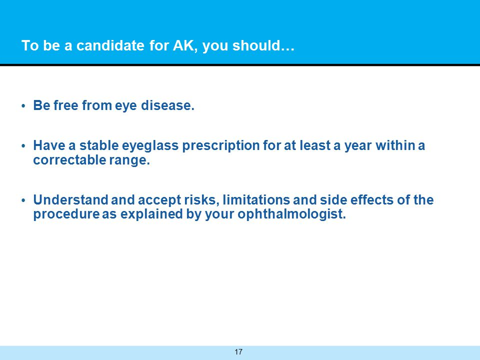 17 To be a candidate for AK, you should… Be free from eye disease.