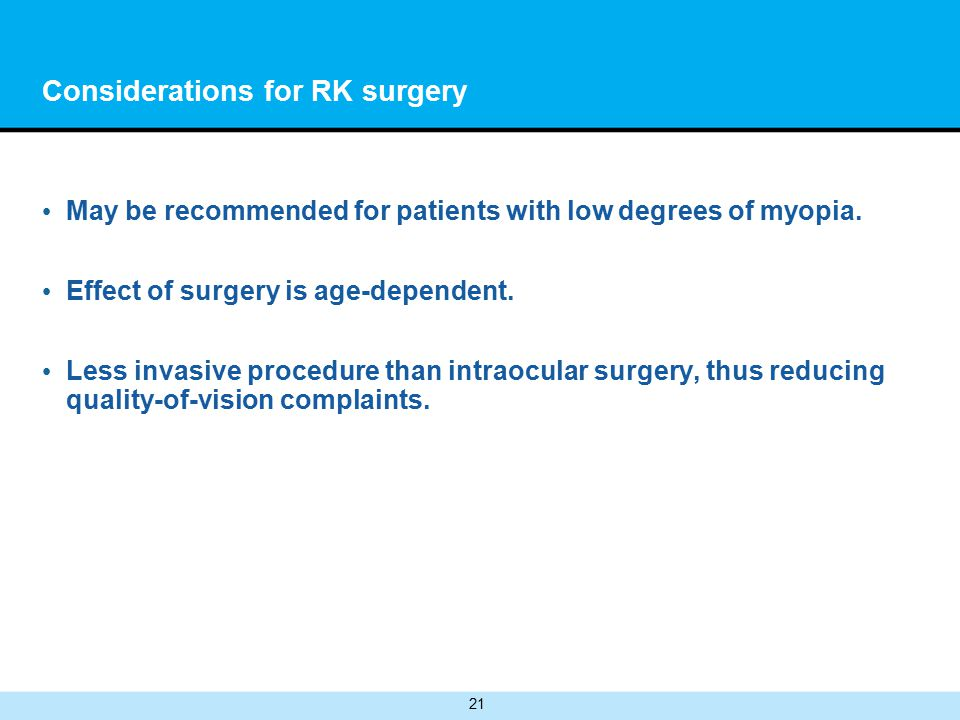 21 Considerations for RK surgery May be recommended for patients with low degrees of myopia.