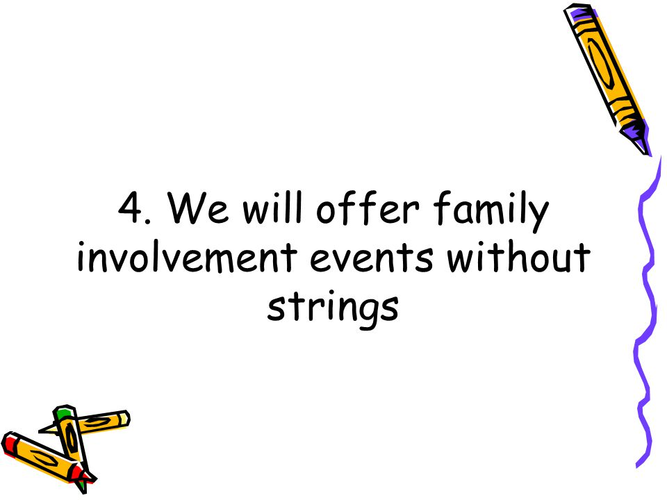 4. We will offer family involvement events without strings