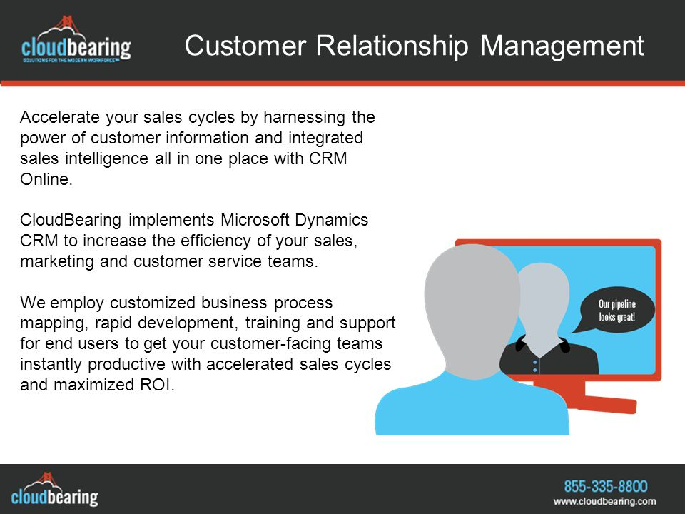 Customer Relationship Management Accelerate your sales cycles by harnessing the power of customer information and integrated sales intelligence all in one place with CRM Online.