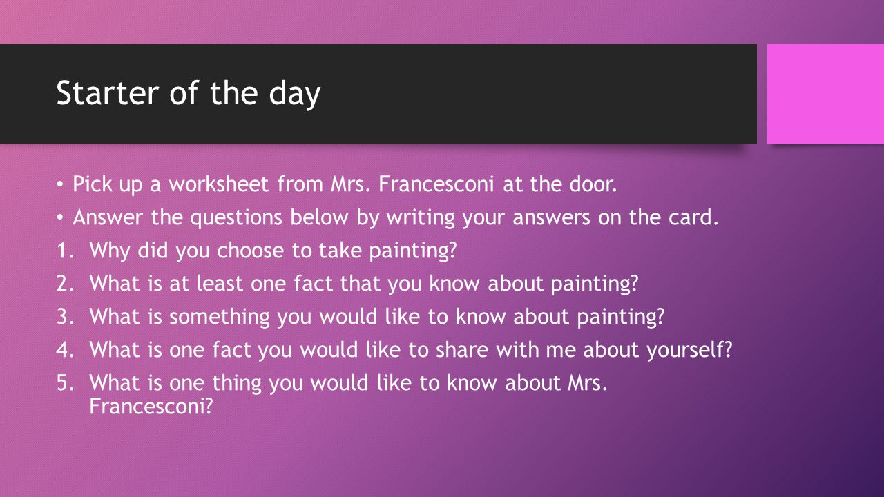 Starter of the day Pick up a worksheet from Mrs. Francesconi at the door.