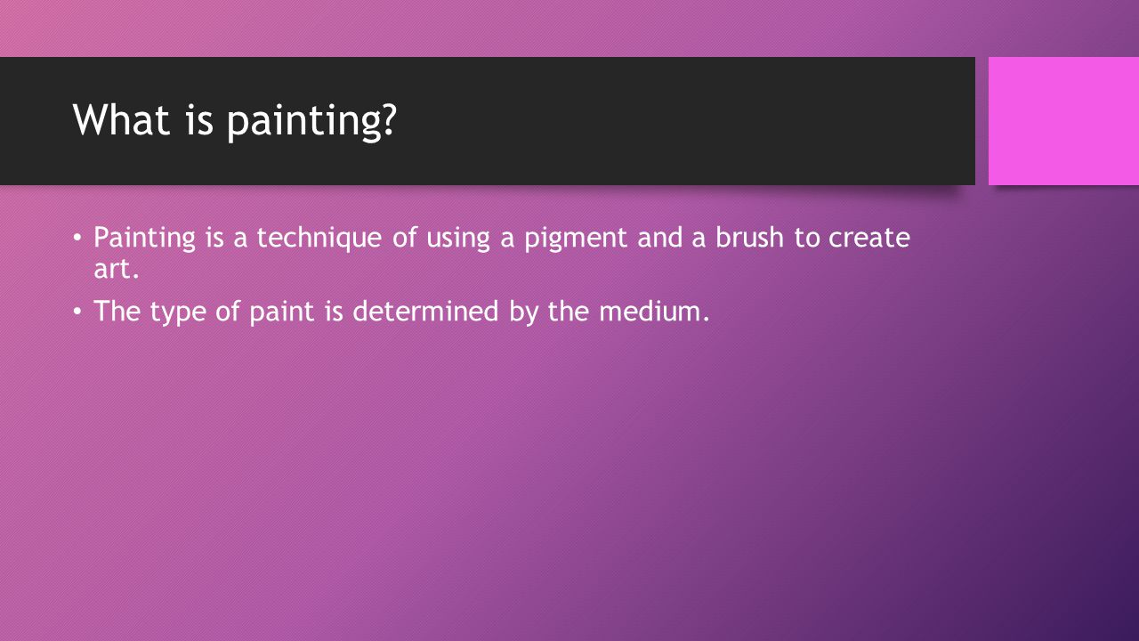 What is painting. Painting is a technique of using a pigment and a brush to create art.