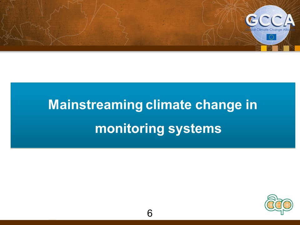 Mainstreaming climate change in monitoring systems 6