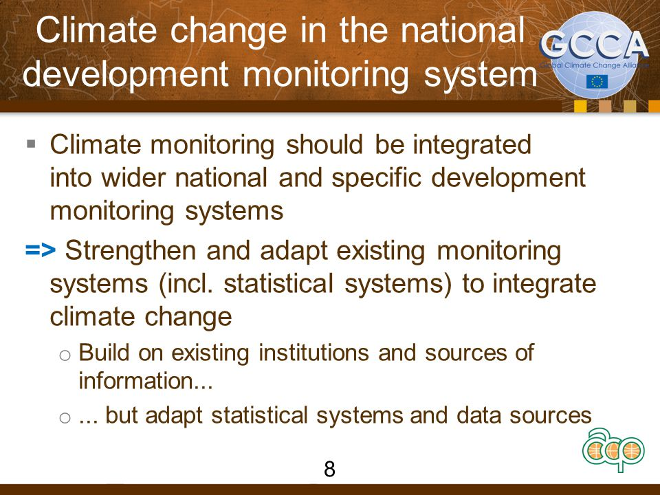 Climate change in the national development monitoring system  Climate monitoring should be integrated into wider national and specific development monitoring systems => Strengthen and adapt existing monitoring systems (incl.