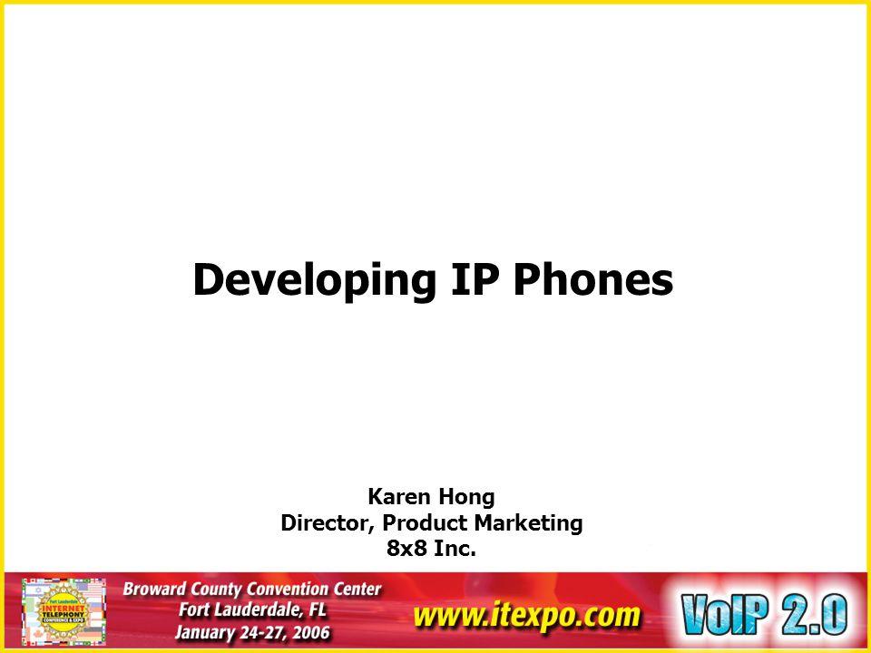 Developing IP Phones Karen Hong Director, Product Marketing