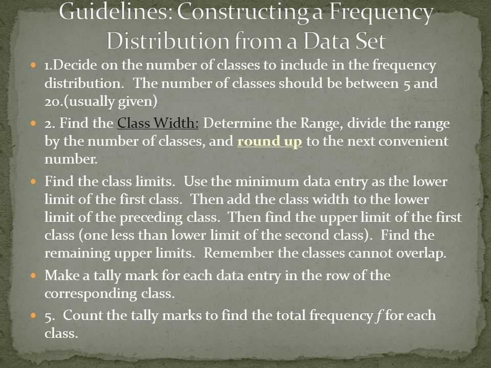 1.Decide on the number of classes to include in the frequency distribution.