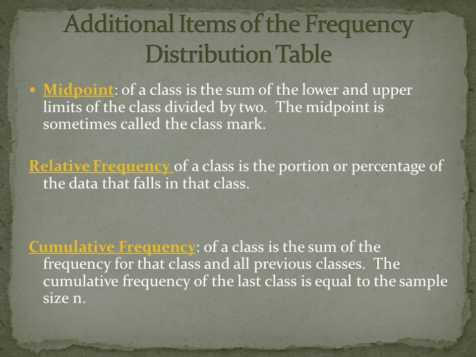 Midpoint: of a class is the sum of the lower and upper limits of the class divided by two.
