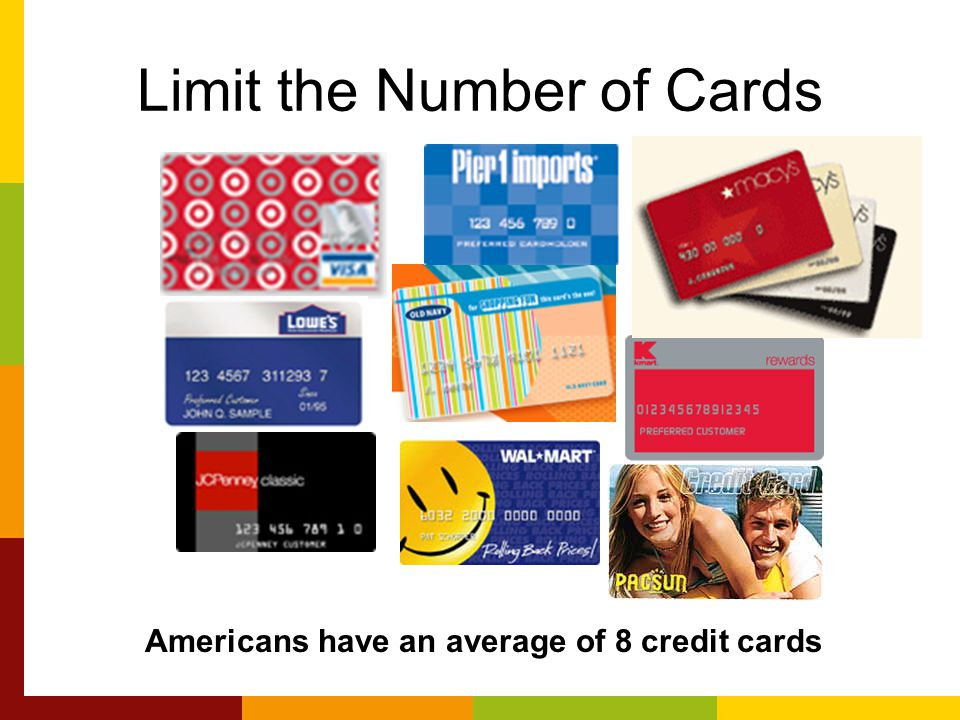 Limit the Number of Cards Americans have an average of 8 credit cards