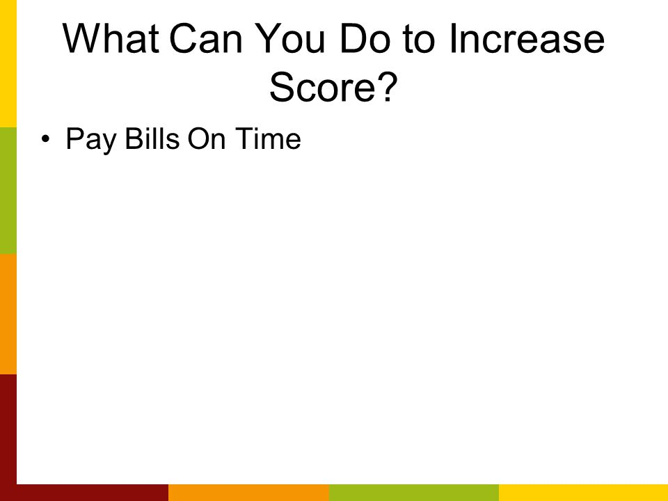What Can You Do to Increase Score Pay Bills On Time