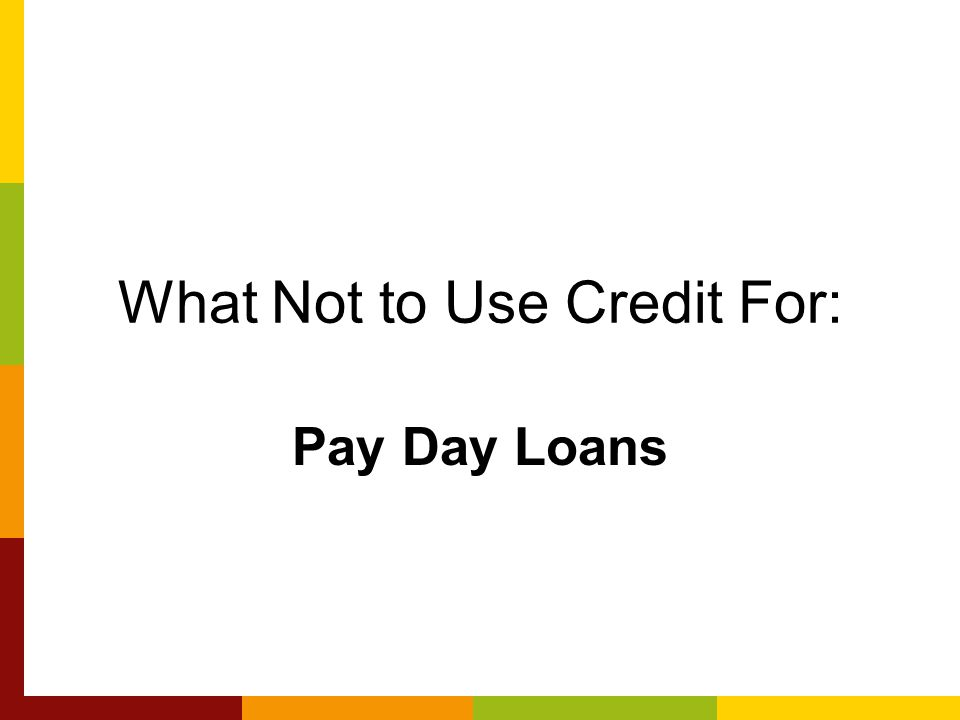 What Not to Use Credit For: Pay Day Loans