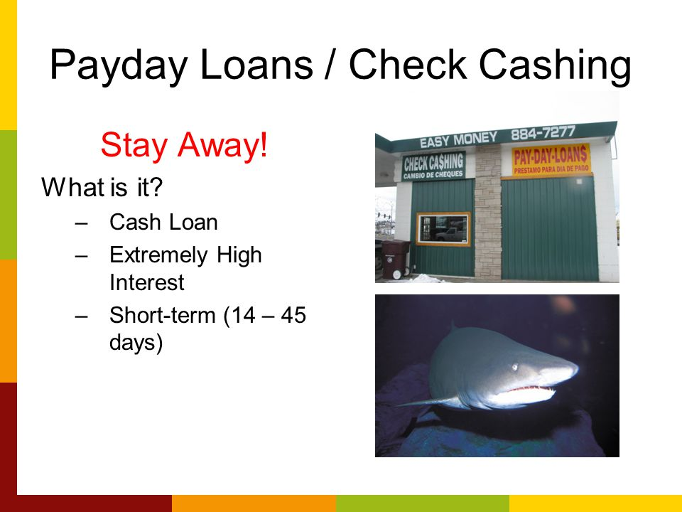 Payday Loans / Check Cashing Stay Away. What is it.