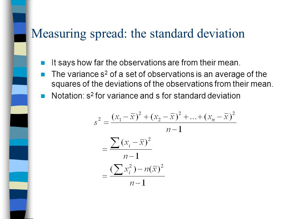 Measuring spread: the standard deviation It says how far the observations are from their mean.