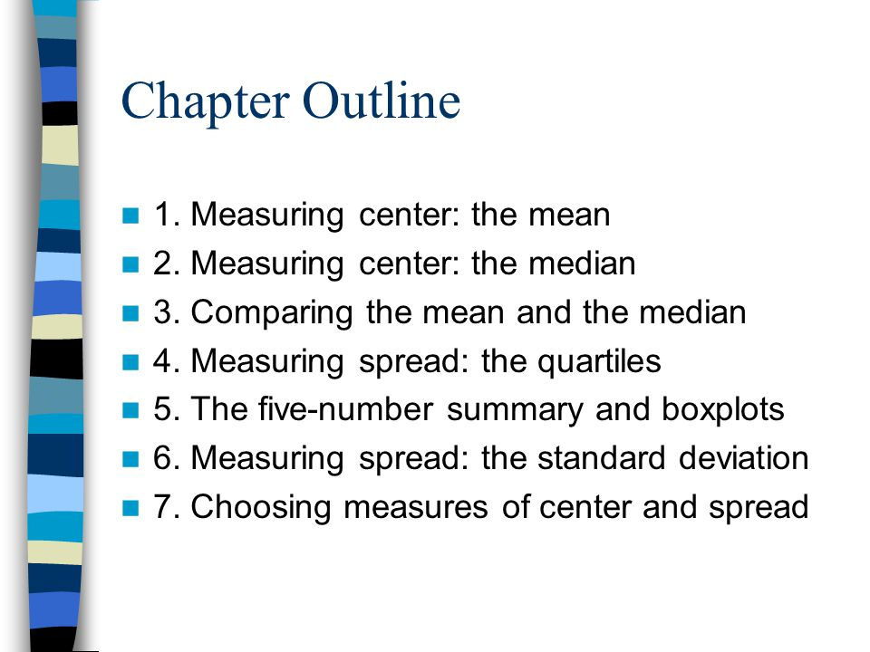 Chapter Outline 1. Measuring center: the mean 2. Measuring center: the median 3.