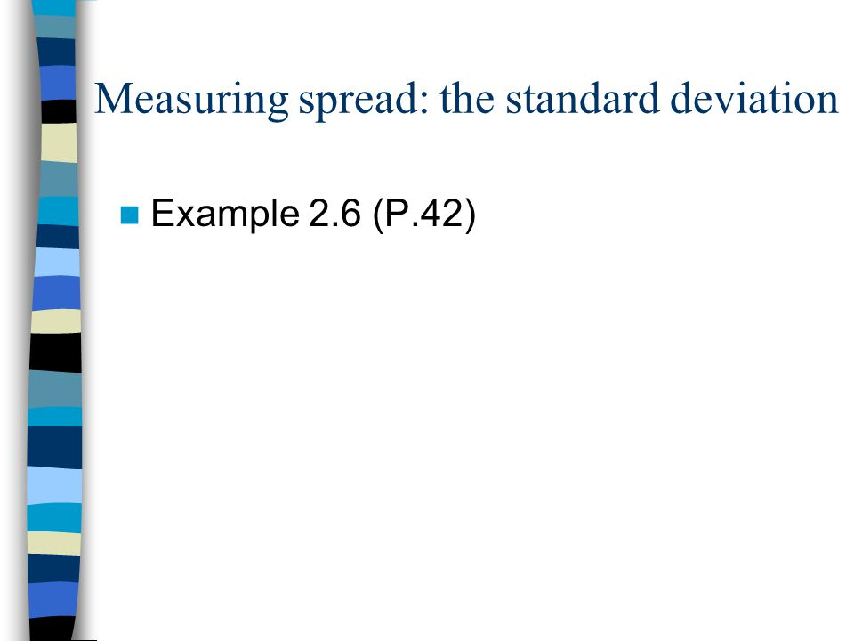 Measuring spread: the standard deviation Example 2.6 (P.42)