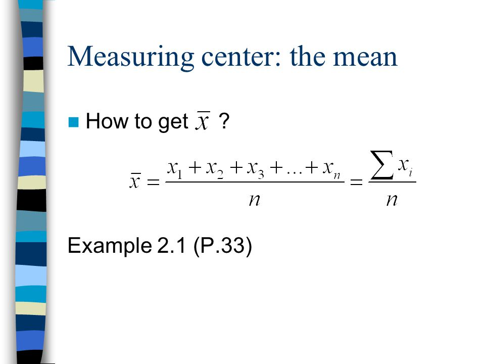 Measuring center: the mean How to get Example 2.1 (P.33)