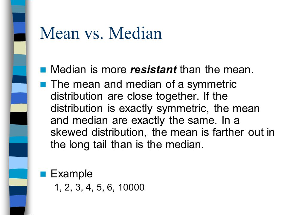 Mean vs. Median Median is more resistant than the mean.
