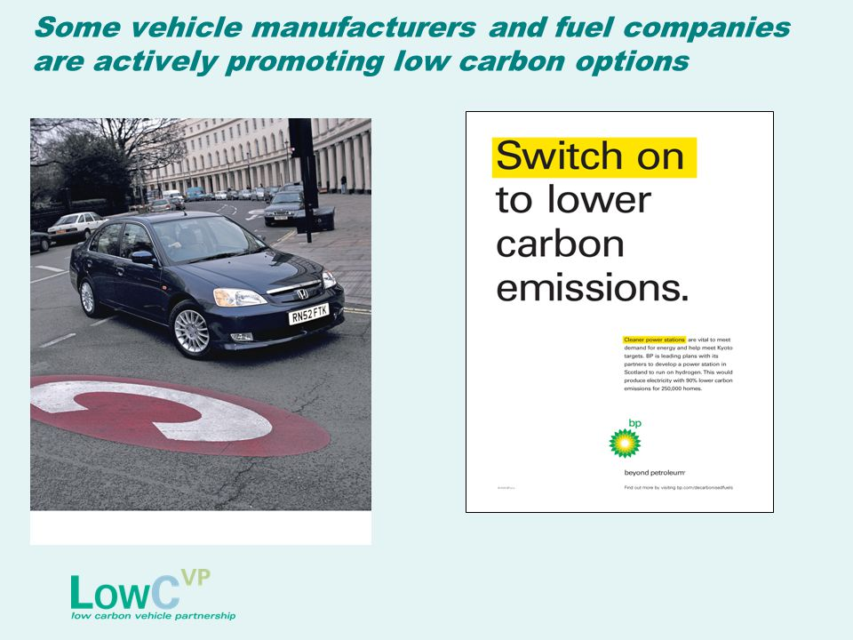 Some vehicle manufacturers and fuel companies are actively promoting low carbon options