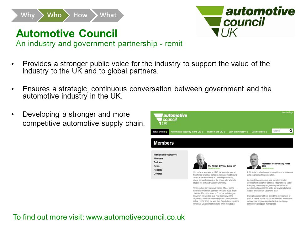 Automotive Council An industry and government partnership - remit Provides a stronger public voice for the industry to support the value of the industry to the UK and to global partners.