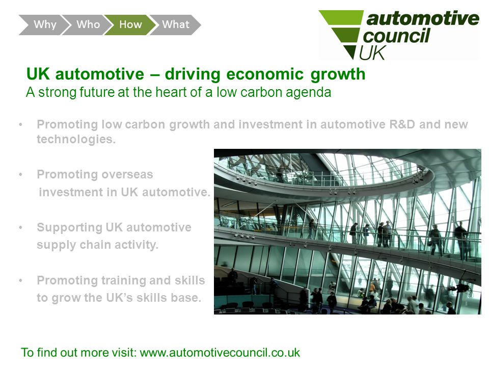 UK automotive – driving economic growth A strong future at the heart of a low carbon agenda Promoting low carbon growth and investment in automotive R&D and new technologies.
