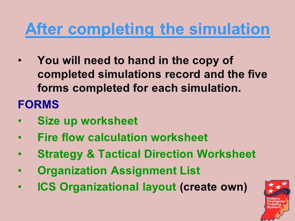 After completing the simulation You will need to hand in the copy of completed simulations record and the five forms completed for each simulation.