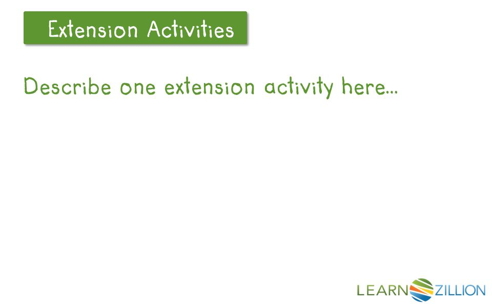 Let's Review Extension Activities Describe one extension activity here…